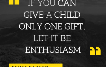 If you can give a child only one gift, let it be enthusiasm (1)